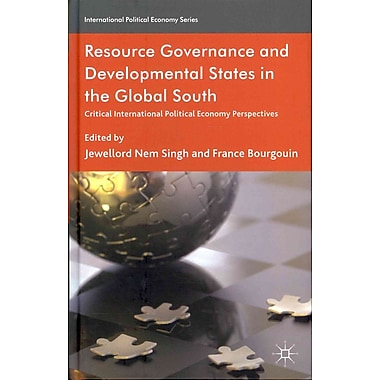 Resource Governance and Developmental States in the Global South: Critical International Political Economy Perspectives