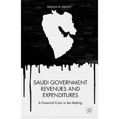 Saudi Government Revenues and Expenditures: A Financial Crisis in the Making