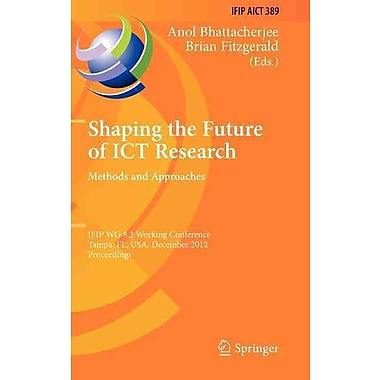 Shaping the Future of ICT Research: Methods& Approaches: IFIP WG 8.2 Working Conference, Tampa, FL, USA