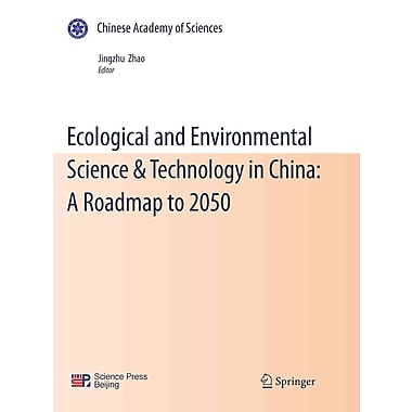 Ecological and Environmental Science & Technology in China: Roadmap to 2050 Jingzhu Zhao Paperback