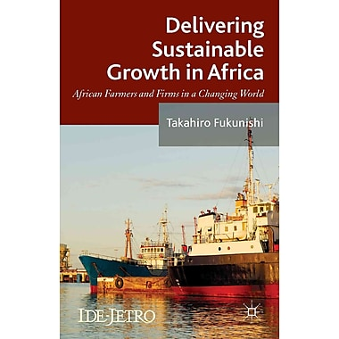 Delivering Sustainable Growth in Africa: African Farmers and Firms in a Changing World (IDE-JETRO)