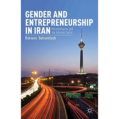 Gender and Entrepreneurship in Iran: Microenterprise and the Informal Sector