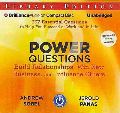 Power Questions: Build Relationships, Win New Business, and Influence Others (AC)