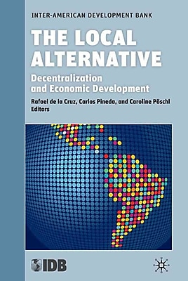 The Local Alternative: Decentralization and Economic Development (Development in the Americas)