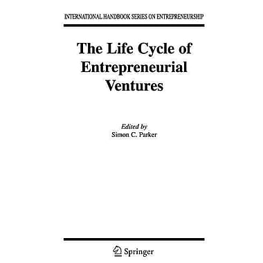 The Life Cycle of Entrepreneurial Ventures (International Handbook Series on Entrepreneurship)