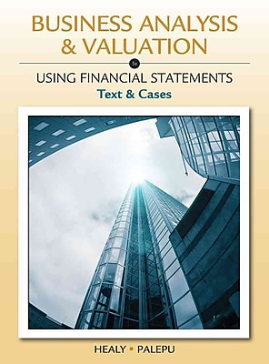 Business Analysis and Valuation: Using Financial Statements, Text and Cases
