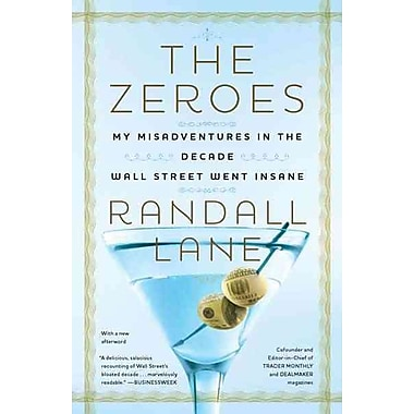 The Zeroes: My Misadventures in the Decade Wall Street Went Insane