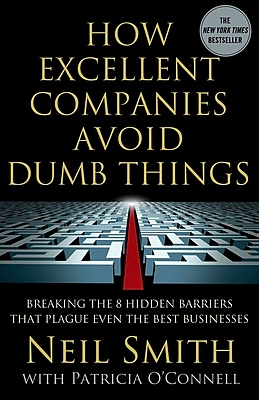 How Excellent Companies Avoid Dumb Things Neil Smith, Patricia O'Connell Paperback
