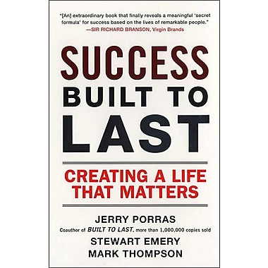 Success Built to Last: Creating a Life that Matters