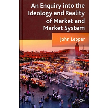 An Enquiry into the Ideology and Reality of Market and Market System