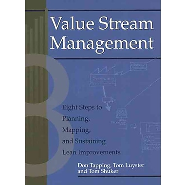 Value Stream Management: Eight Steps to Planning, Mapping, and Sustaining Lean Improvements