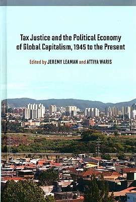 Tax Justice and the Political Economy of Global Capitalism: 1945 to the Present