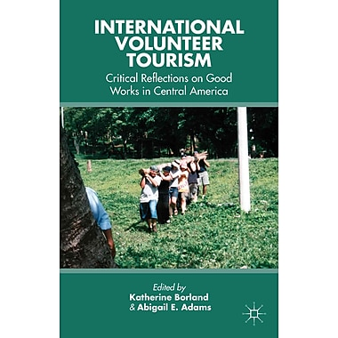 International Volunteer Tourism: Critical Reflections on Good Works in Central America