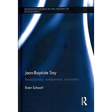 Jean-Baptiste Say: Revolutionary, Entrepreneur, Economist