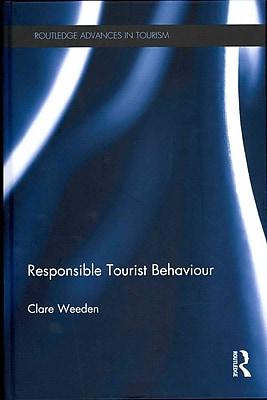 Responsible Tourist Behaviour (Advances in Tourism)