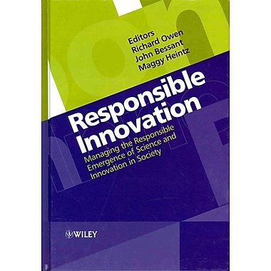 Responsible Innovation: Managing the Responsible Emergence of Science and Innovation in Society (HC)