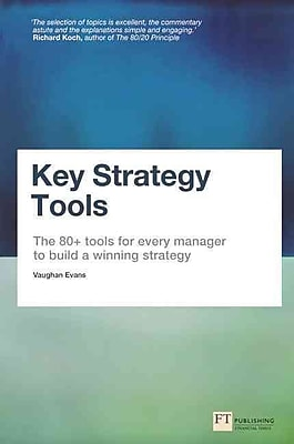 Key Strategy Tools: The 80+ Tools for Every Manager to Build a Winning Strategy