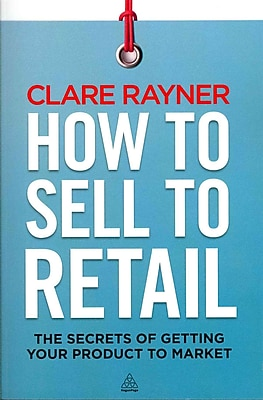 How to Sell to Retail: The Secrets of Getting Your Product to Market