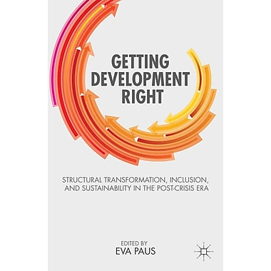 Getting Development Right: Structural Transformation, Inclusion, and Sustainability in the Post-Crisis Era