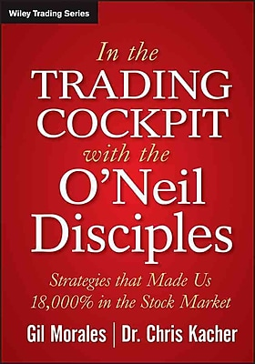 In The Trading Cockpit with the O'Neil Disciples: Strategies that Made Us 18, 000% in the Stock Market