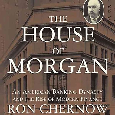 The House of Morgan: An American Banking Dynasty and the Rise of Modern Finance (LIBRARY EDITION)