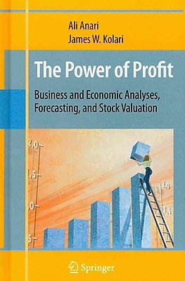 The Power of Profit: Business and Economic Analyses, Forecasting, and Stock Valuation