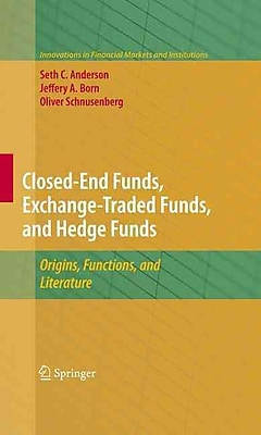 Closed-End Funds, Exchange-Traded Funds, and Hedge Funds: Origins, Functions, and Literature