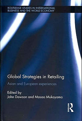 Global Strategies in Retailing: Asian& European Experiences (Routledge Studies in International Business& the World Economy)