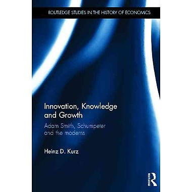 Innovation, Knowledge and Growth: Adam Smith, Schumpeter and the Moderns