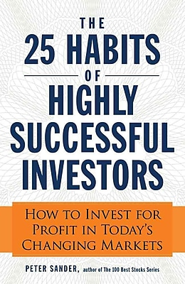 The 25 Habits of Highly Successful Investors: How to Invest for Profit in Today's Changing Markets