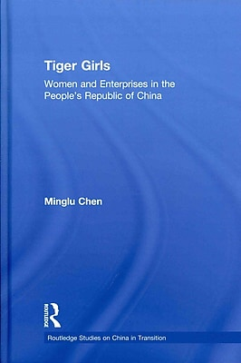 Tiger Girls: Women and Enterprise in the People's Republic of China (Routledge Studies on China in Transition)