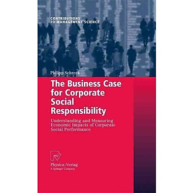 Business Case for Corporate Social Responsibility: Understanding& Measuring Economic Impacts of Corporate Social Performance