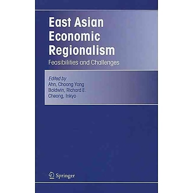 East Asian Economic Regionalism: Feasibilities and Challenges