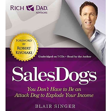 Rich Dad Advisors: SalesDogs: You Don't Have to Be an Attack Dog to Explode Your Income (Rich Dad's Advisors)