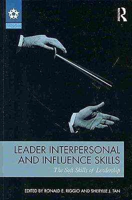 Leader Interpersonal and Influence Skills: The Soft Skills of Leadership (LEADERSHIP: Research and Practice)