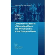 Comparative Analyses of Operating Hours and Working Times in the European Union (Contributions to Economics)