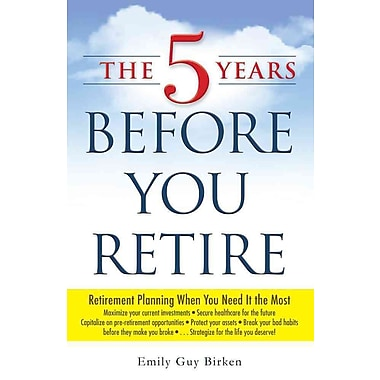 The 5 Years Before You Retire: Retirement Planning When You Need It the Most (English and English Edition)