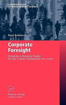 Corporate Foresight: Towards a Maturity Model for the Future Orientation of a Firm (Contributions to Management Science)