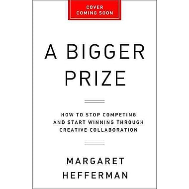 A Bigger Prize: Margaret Heffernan Hardcover