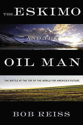 The Eskimo and The Oil Man Bob Reiss Hardcover