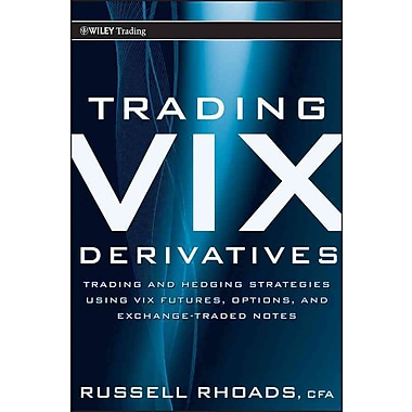 Trading VIX Derivatives: Trading and Hedging Strategies Using VIX Futures, Options, and Exchange Traded Notes