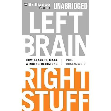 Left Brain, Right Stuff: How Leaders Make Winning Decisions (AC)