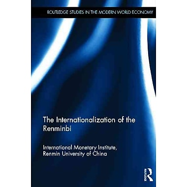 The Internationalization of the Renminbi (Routledge Studies in the Modern World Economy)