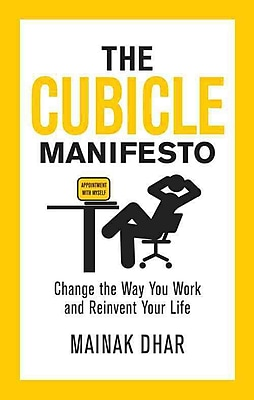 The Cubicle Manifesto: Change the Way You Work and Reinvent Your Life