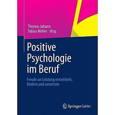Positive Psychologie im Beruf: Freude an Leistung entwickeln, fordern und umsetzen (German Edition)