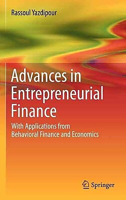 Advances in Entrepreneurial Finance: With Applications from Behavioral Finance and Economics