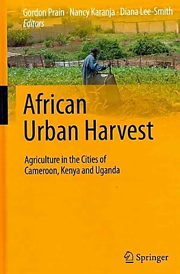 African Urban Harvest: Agriculture in the Cities of Cameroon, Kenya and Uganda