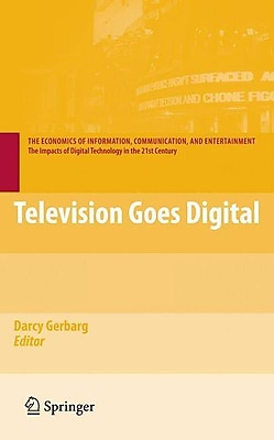 Television Goes Digital (The Economics of Information, Communication, and Entertainment)