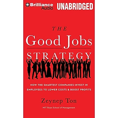 The Good Jobs Strategy: How the Smartest Companies Invest in Employees to Lower Costs and Boost Profits (AC)