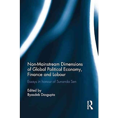 Non-Mainstream Dimensions of Global Political Economy: Essays in Honour of Sunanda Sen